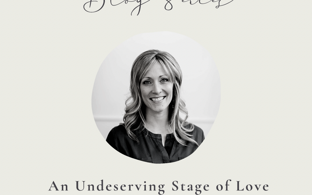 An Undeserving Stage of Love by Stephanie Broersma