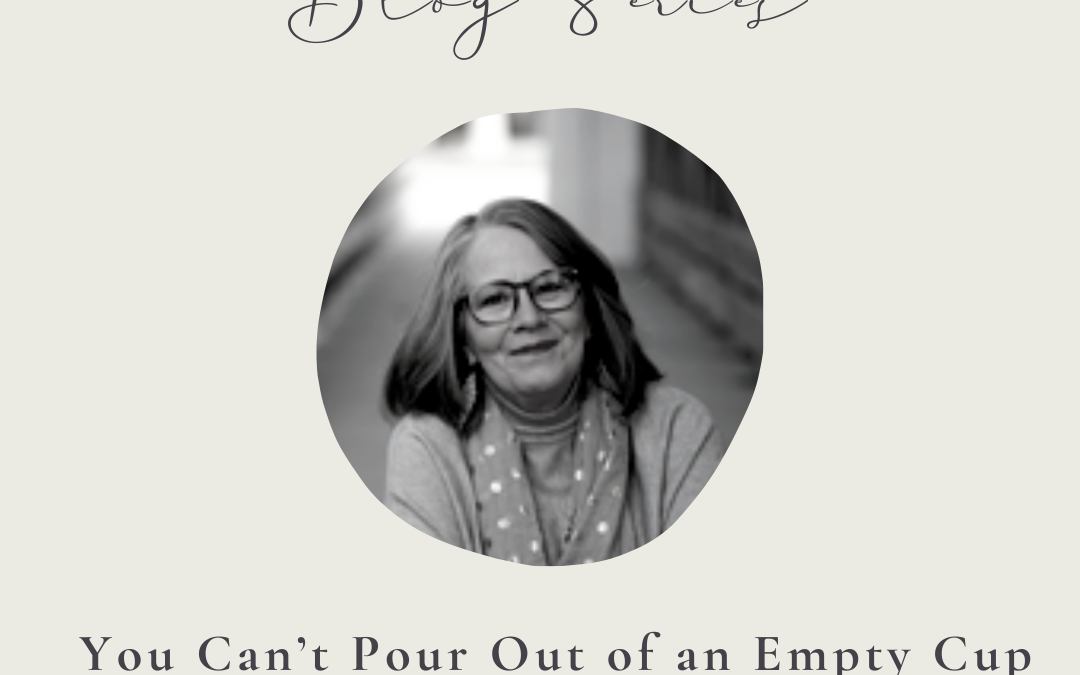 You Can't Pour Out of an Empty Cup by Susan Ely